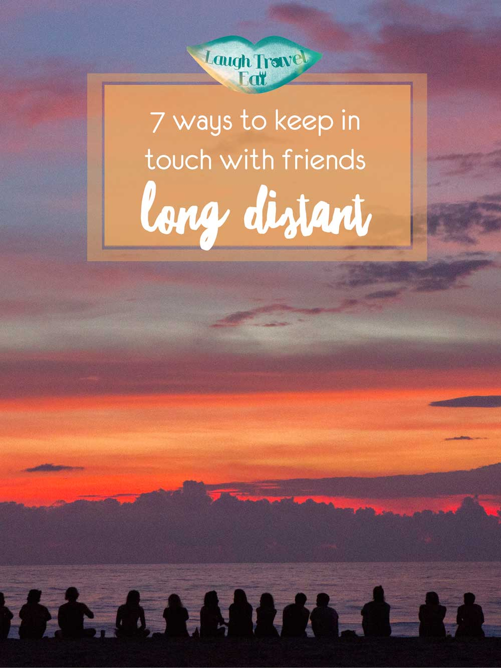 7 ways to keep in touch with friends long distant | Laugh Travel Eat